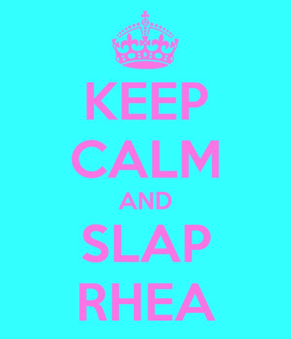 KEEP CALM AND SLAP RHEA