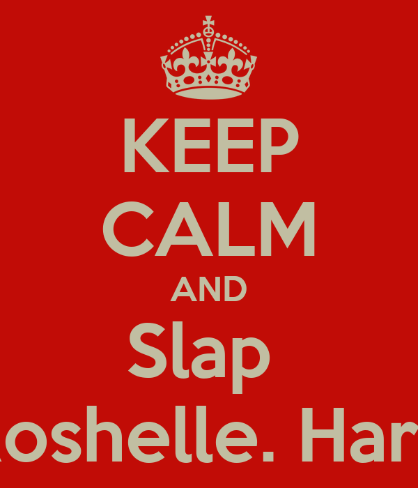 KEEP CALM AND Slap  Roshelle. Hard