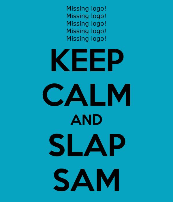KEEP CALM AND SLAP SAM