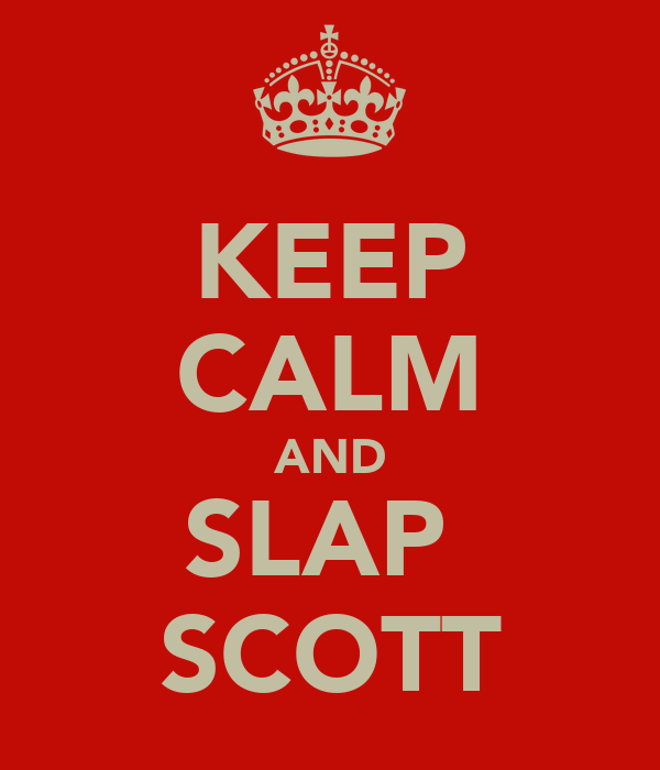 KEEP CALM AND SLAP  SCOTT