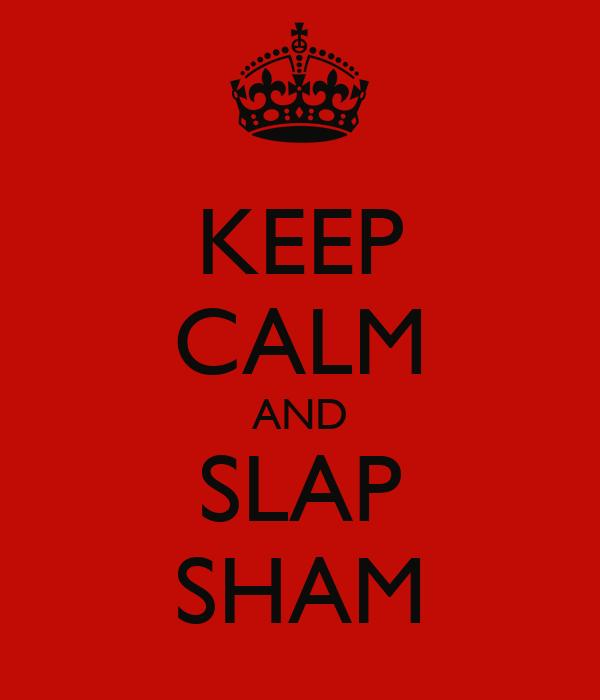 KEEP CALM AND SLAP SHAM