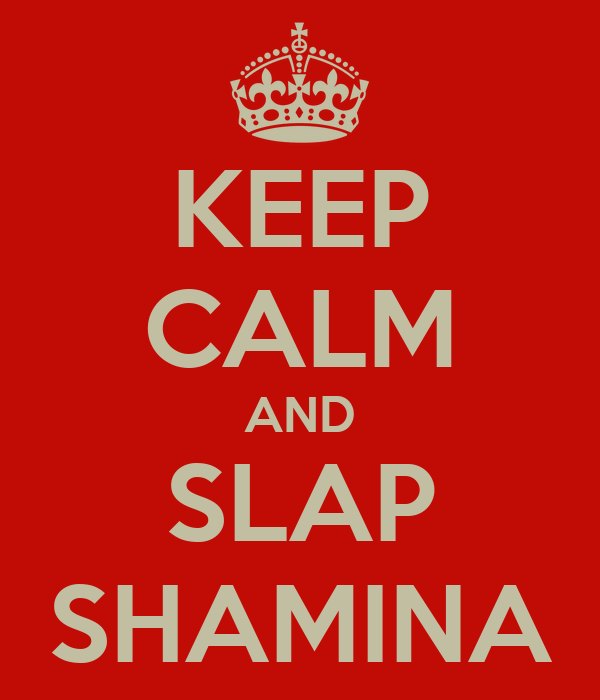 KEEP CALM AND SLAP SHAMINA