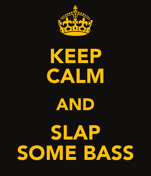 KEEP CALM AND SLAP SOME BASS