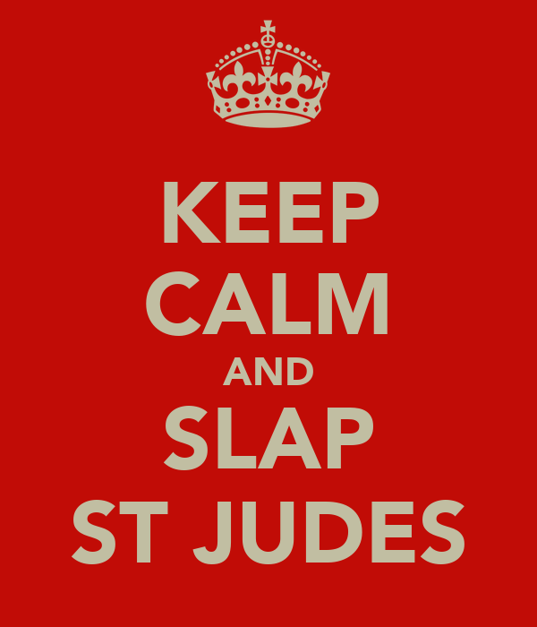 KEEP CALM AND SLAP ST JUDES