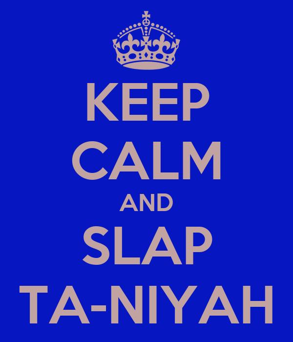 KEEP CALM AND SLAP TA-NIYAH
