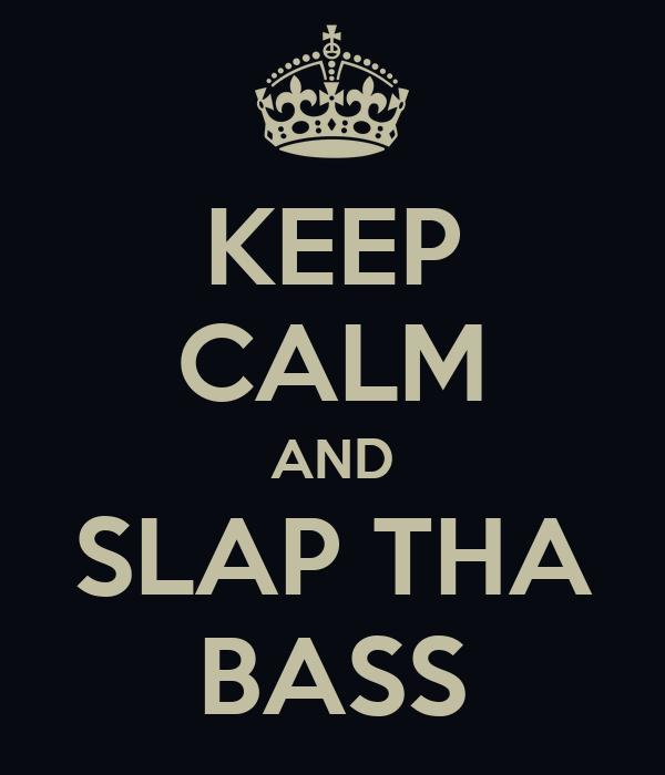 KEEP CALM AND SLAP THA BASS