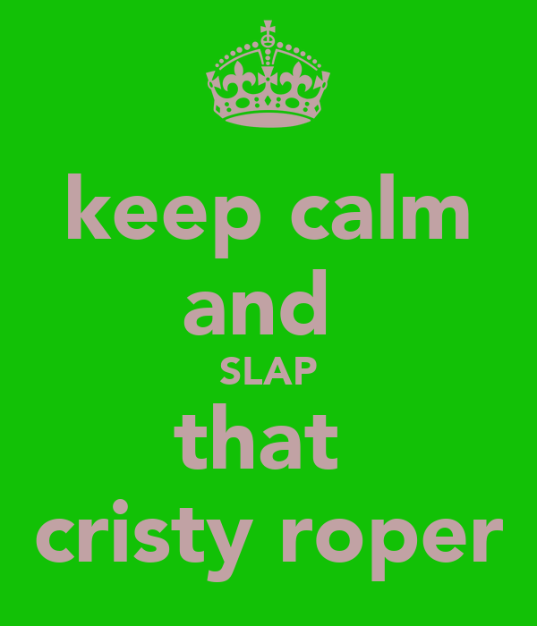 keep calm and  SLAP that  cristy roper