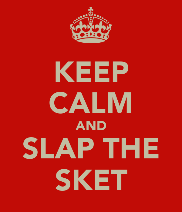 KEEP CALM AND SLAP THE SKET
