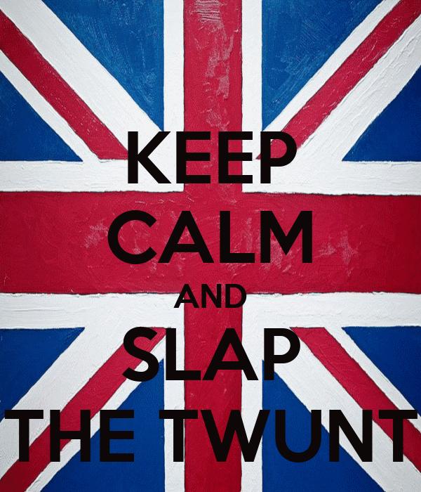 KEEP CALM AND SLAP THE TWUNT
