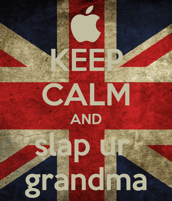 KEEP CALM AND slap ur  grandma
