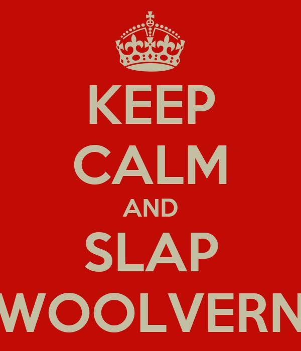 KEEP CALM AND SLAP WOOLVERN