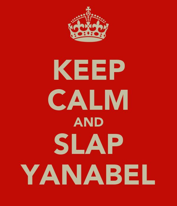 KEEP CALM AND SLAP YANABEL