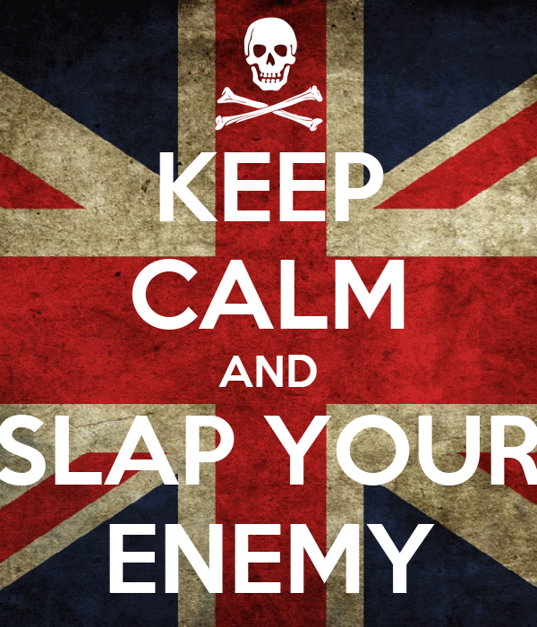 KEEP CALM AND SLAP YOUR ENEMY