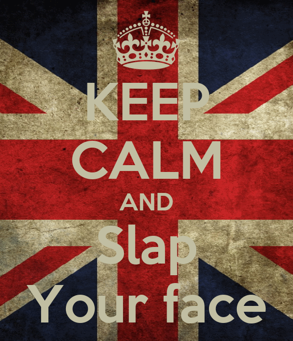 KEEP CALM AND Slap Your face