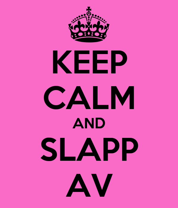 KEEP CALM AND SLAPP AV