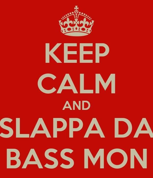 KEEP CALM AND SLAPPA DA BASS MON