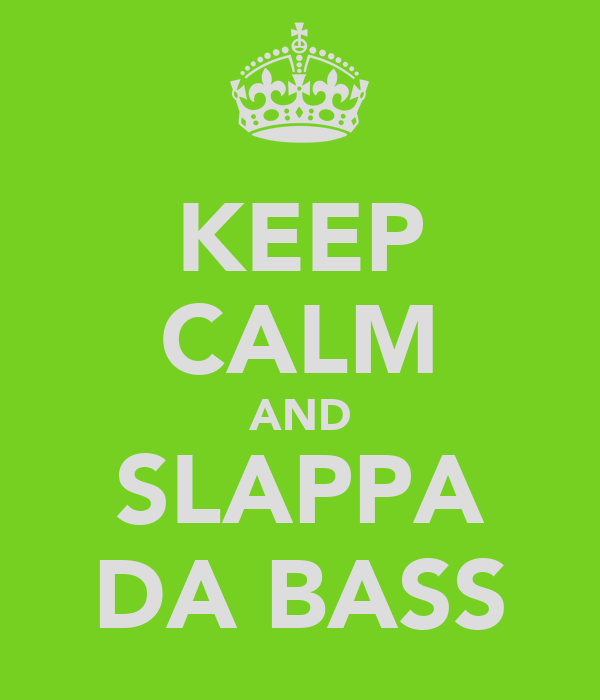 KEEP CALM AND SLAPPA DA BASS