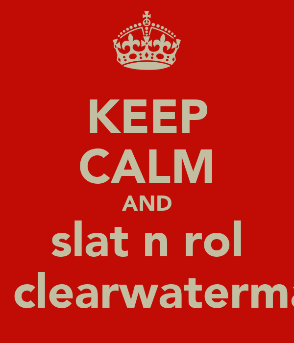 KEEP CALM AND slat n rol at clearwatermall