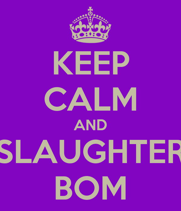 KEEP CALM AND SLAUGHTER BOM