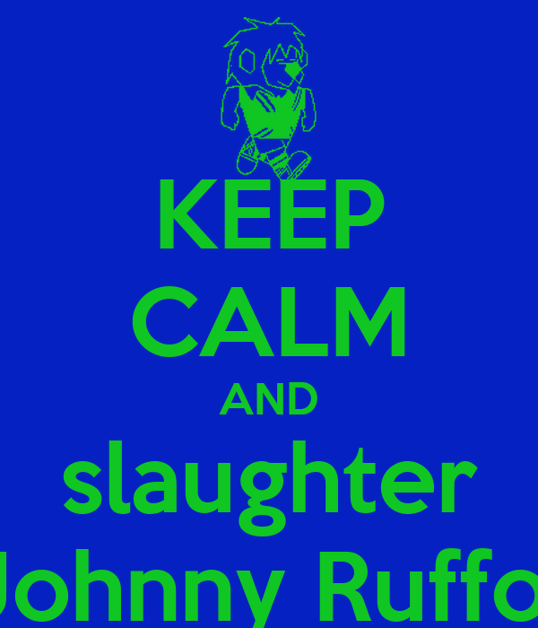 KEEP CALM AND slaughter Johnny Ruffo