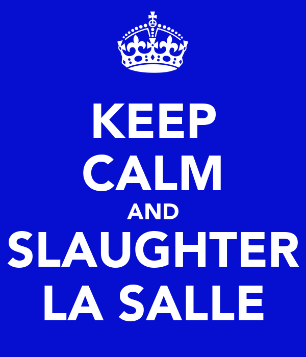 KEEP CALM AND SLAUGHTER LA SALLE