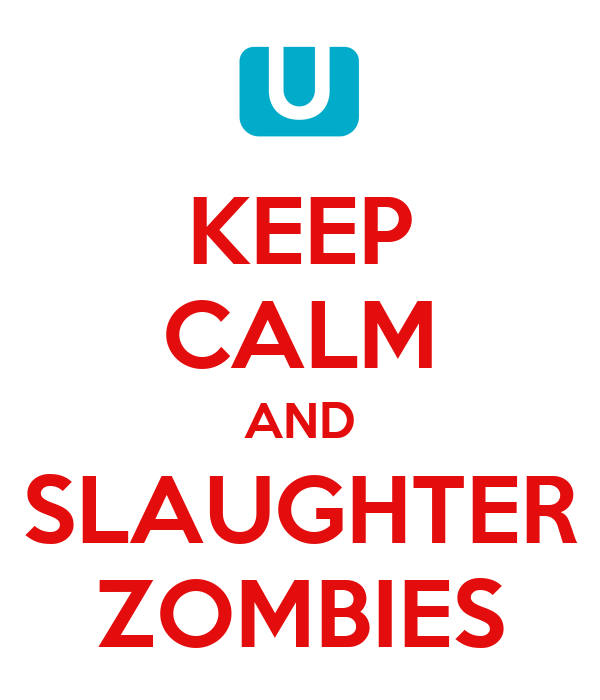 KEEP CALM AND SLAUGHTER ZOMBIES