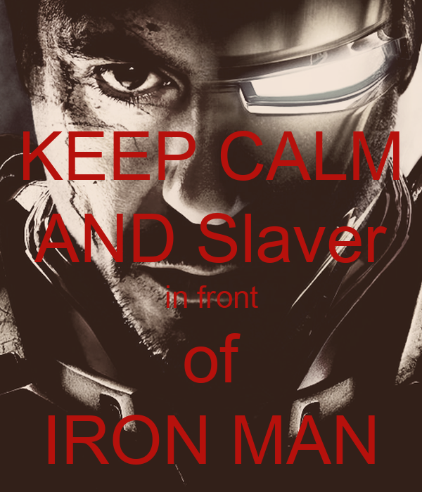 KEEP CALM AND Slaver in front of IRON MAN