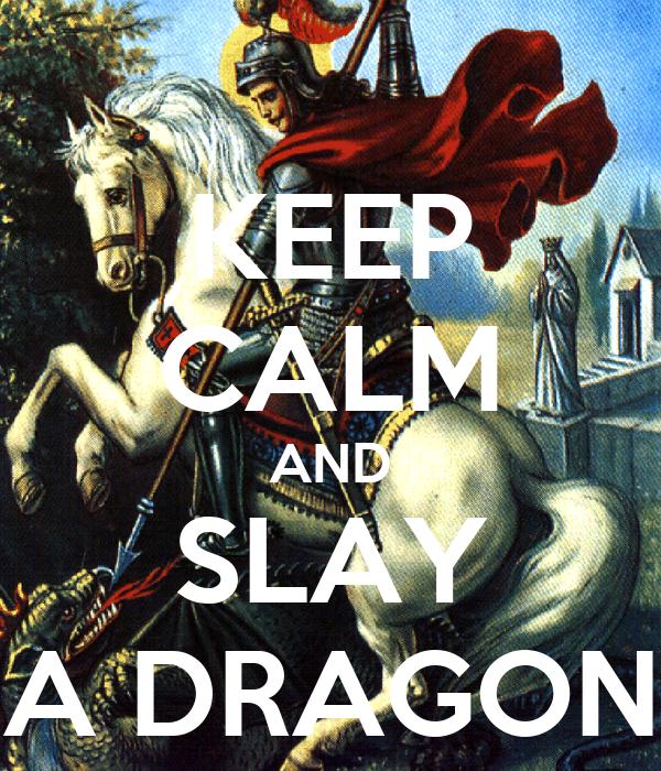 KEEP CALM AND SLAY A DRAGON