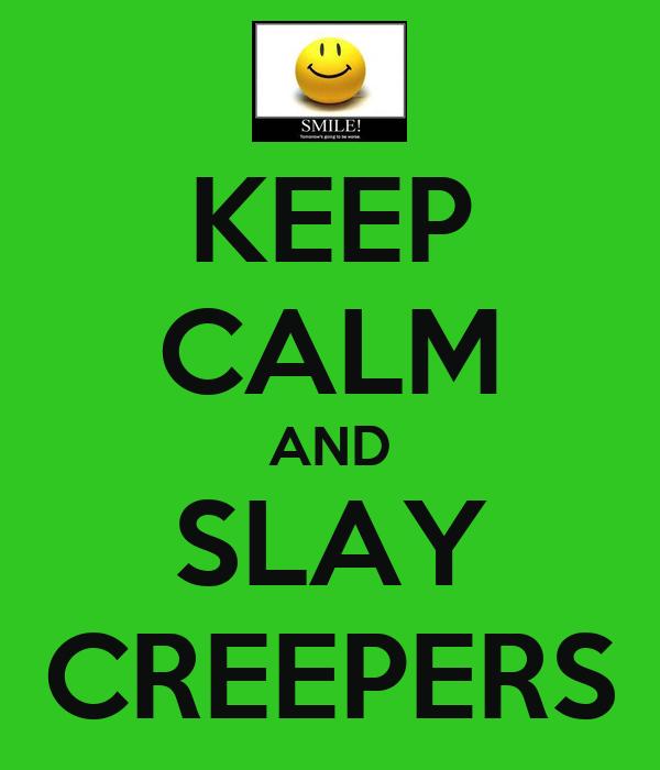 KEEP CALM AND SLAY CREEPERS