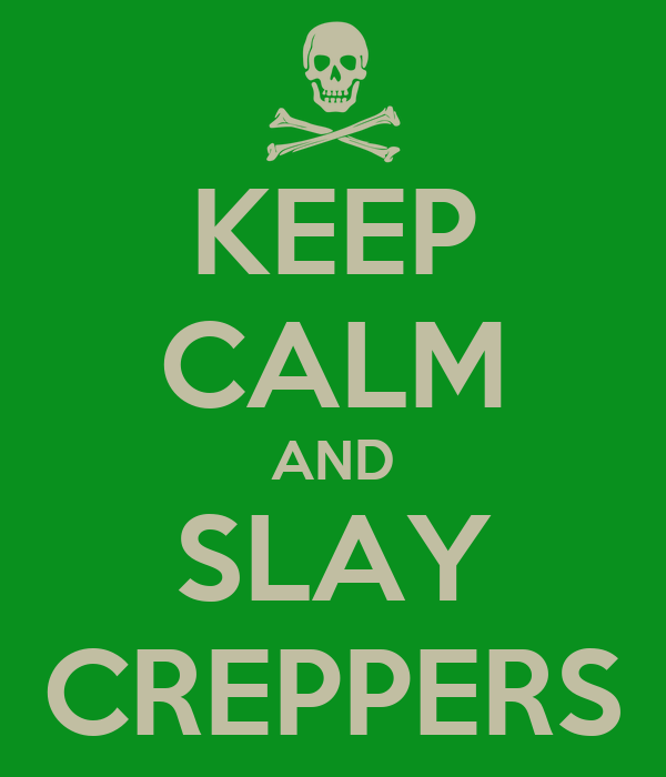 KEEP CALM AND SLAY CREPPERS