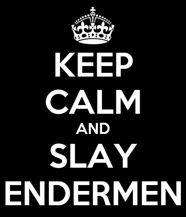 KEEP CALM AND SLAY ENDERMEN