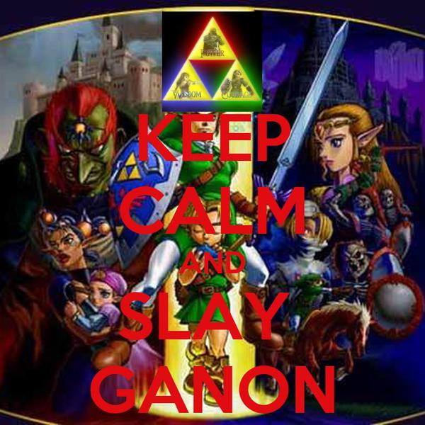KEEP CALM AND SLAY  GANON
