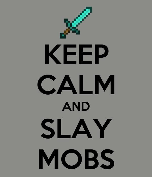 KEEP CALM AND SLAY MOBS