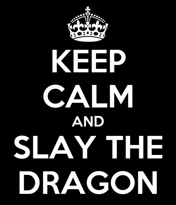 KEEP CALM AND SLAY THE DRAGON