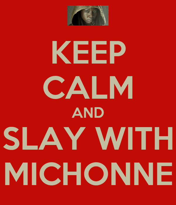 KEEP CALM AND SLAY WITH MICHONNE