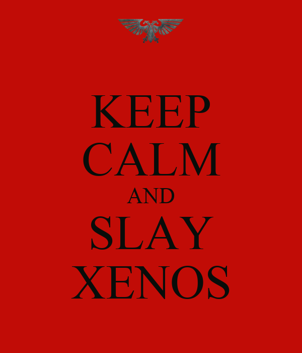 KEEP CALM AND SLAY XENOS