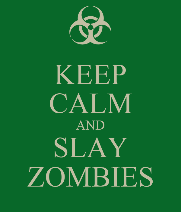 KEEP CALM AND SLAY ZOMBIES