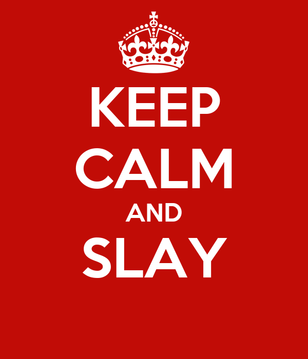 KEEP CALM AND SLAY