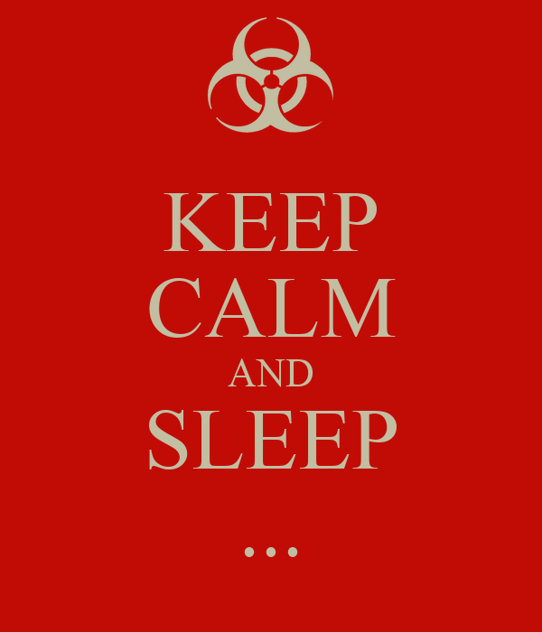 KEEP CALM AND SLEEP ...