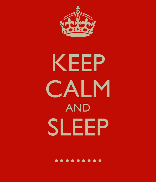 KEEP CALM AND SLEEP .........