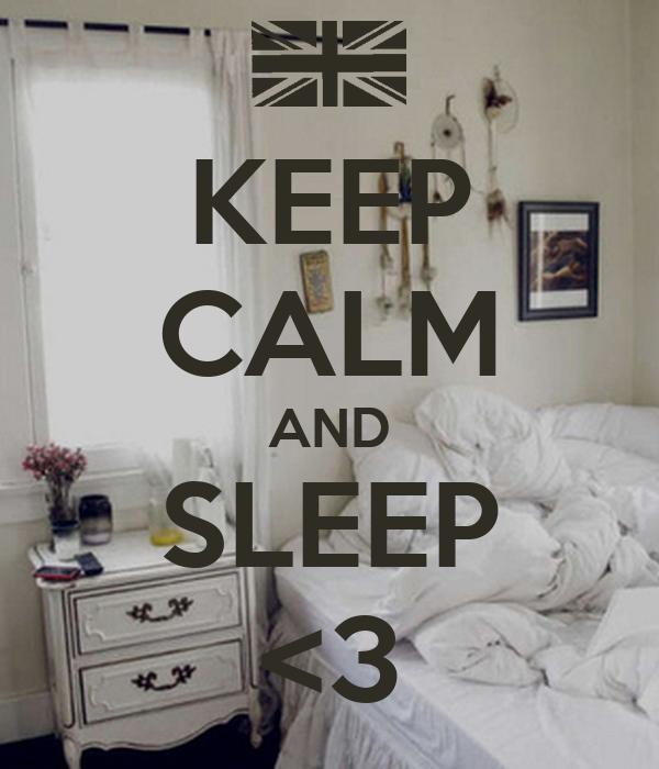 KEEP CALM AND SLEEP <3