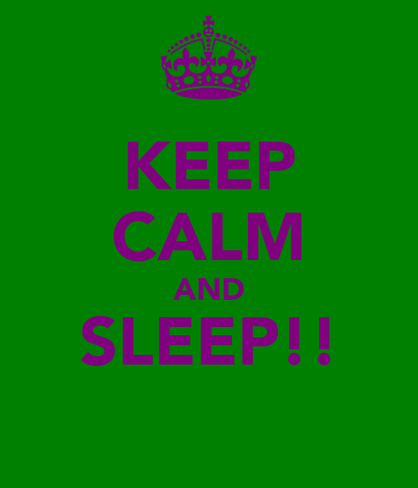 KEEP CALM AND SLEEP!!