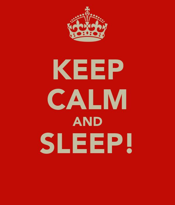KEEP CALM AND SLEEP!