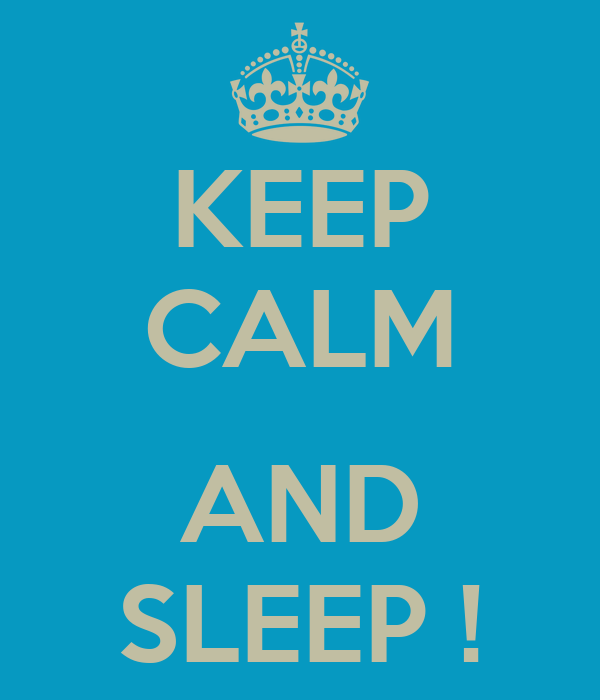 KEEP CALM  AND SLEEP !