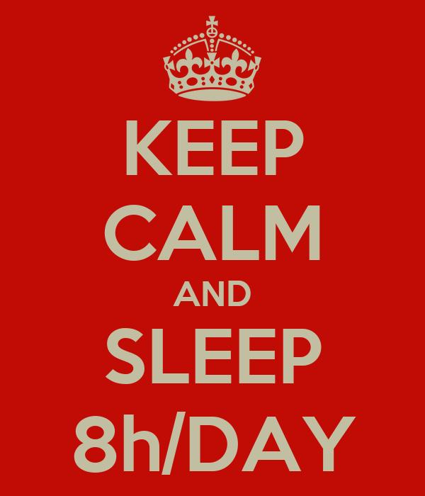 KEEP CALM AND SLEEP 8h/DAY