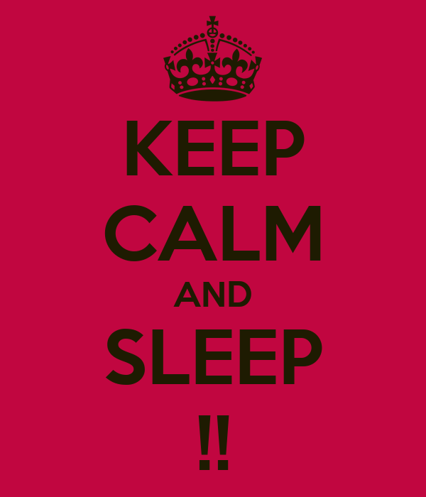 KEEP CALM AND SLEEP !!