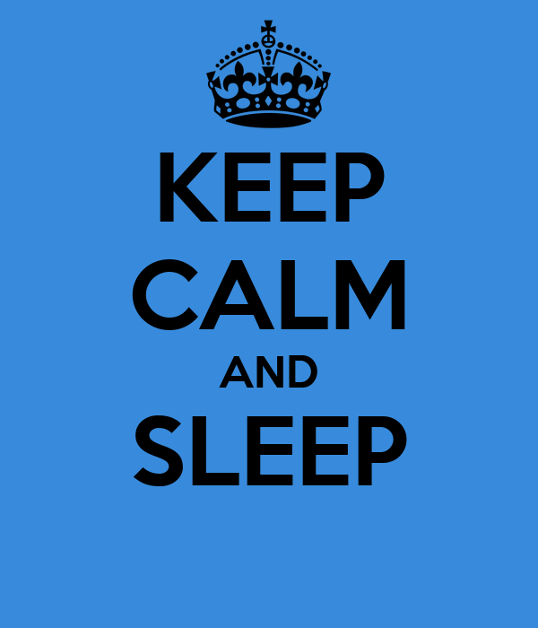 KEEP CALM AND SLEEP