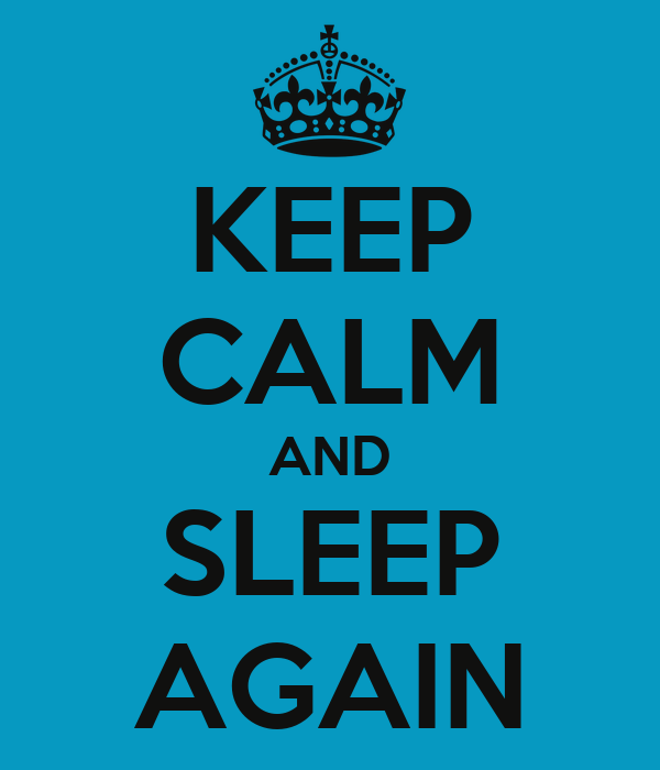 KEEP CALM AND SLEEP AGAIN