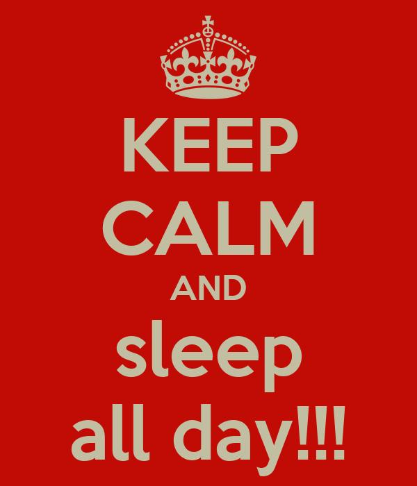 KEEP CALM AND sleep all day!!!