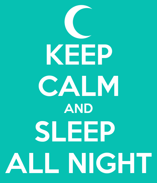 KEEP CALM AND SLEEP  ALL NIGHT